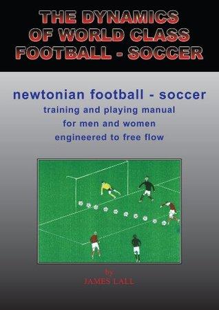 The Dynamics of World Class Football - Soccer: Newtonian Football -Soccer