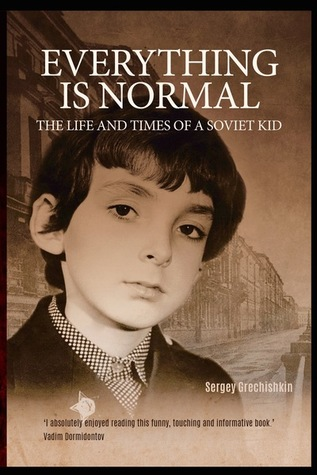 Everything is Normal: Life and Times of a Soviet Kid