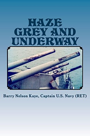 Haze Grey And Underway: A MEMOIR OF U.S. NAVY SURFACE SHIP OPERATIONS IN THE WESTERN PACIFIC SUPPORTING THE VIETNAM WAR LAND CAMPAIGN - VOLUMN ONE