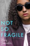 Not So Fragile by Maq Lancaster