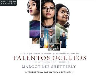Talentos Ocultas: El Sueno Americano y la Historia Jamas Contada de las Mujeres Matematicas Afroamericanas Que Ayudaro
