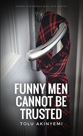 Funny Men Cannot Be Trusted: Poetry For People Who Hate Poetry III