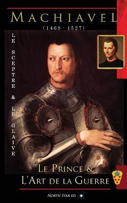 Le Sceptre & Le Glaive: Recueil: Le Prince & L'Art de La Guerre
