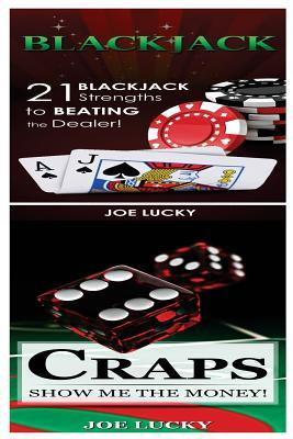 Blackjack & Craps: 21 Blackjack Strengths to Beating the Dealer! & Show Me the Money!