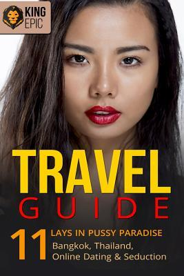Travel Guide: 11 Lays in Pussy Paradise - Bangkok, Thailand, Online Dating & Seduction