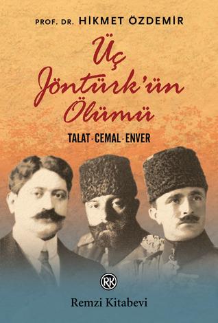 Üç Jöntürk'ün Ölümü: Talat - Cemal - Enver