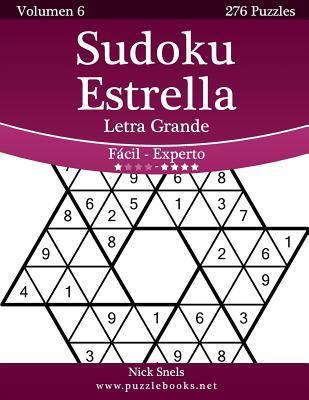 Sudoku Estrella Impresiones Con Letra Grande - de Facil a Experto - Volumen 6 - 276 Puzzles por Nick Snels