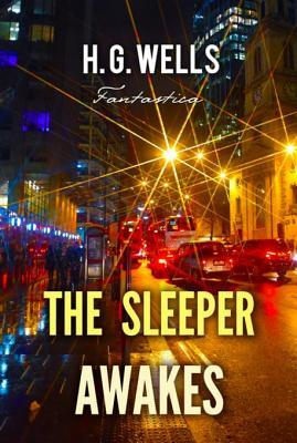 the sleeper awakes wells h g parrinder patrick