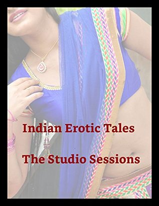Indian Erotic Tales : The Studio Sessions: by Karthik K