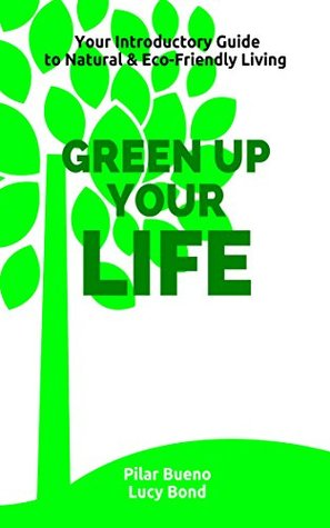 Healthy Life Hacks: GREEN up your LIFE: Your Introductory Guide to Natural & Eco-Friendly Living - GREEN up your PERIOD, BEAUTY, HOME, MEDICINE and BABY