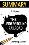 Summary: The Underground Railroad: A Novel