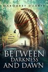 Between Darkness and Dawn: A paranormal adventure of personal growth and transformation (Enter the Between Visionary Fiction Series, Book 2)