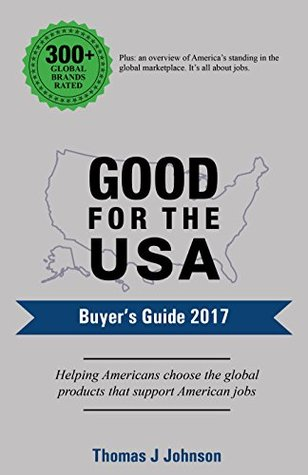Good for the USA Buyers Guide 2017: Helping Americans choose the global products that support American jobs