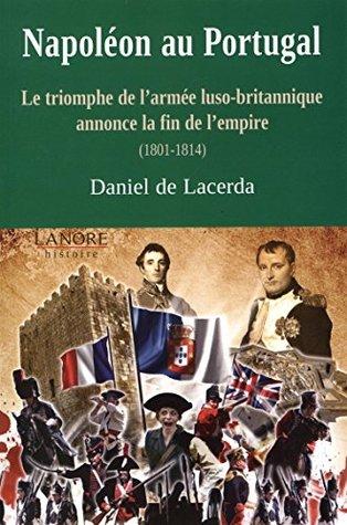 Napoléon au Portugal : Le triomphe de l'armée luso-britannique annonce la fin de l'empire (1801-1814)
