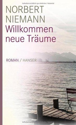 Willkommen neue Träume: Roman