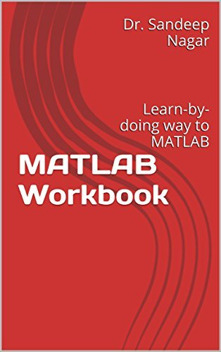 MATLAB Workbook: Learn-by-doing way to MATLAB (Numerical Computing Book 1)