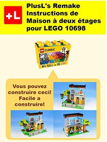 PlusL's Remake Instructions de Maison a deux etages pour LEGO 10698: Vous pouvez construire le Maison a deux etages de vos propres briques!