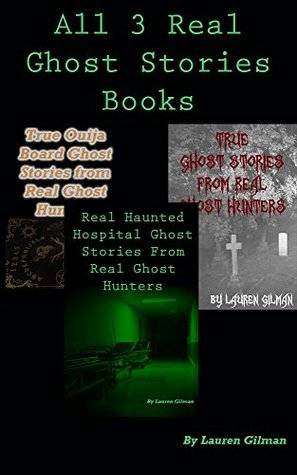 All Three Real Ghost Stories From Real Ghost Hunters Books - True Ghost Stories, True Ouija Board Stories and Real Haunted Hospital Stories