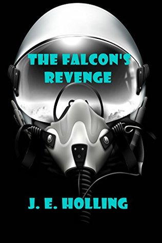 The Falcon's Revenge by J.E. Holling