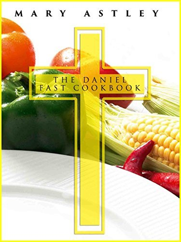 The Daniel Fast Cookbook: Feed your Soul and Let Your Spirit Soar; Complete 21 Day Meal Plan with Photos and Nutrition Facts for Every Recipe