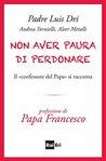 Non aver paura di perdonare: Il «confessore del Papa» si racconta
