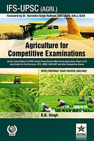 Agriculture for Competitive Examinations: As Per Latest Pattern of UPSC-Indian Forest Service Main Exam (Agriculture-Paper I & II) Also Useful for Civil Services, PCS, ASRB, ICAR-NET and other Competitive Exams WITH PREVIOUS YEAR PAPERS