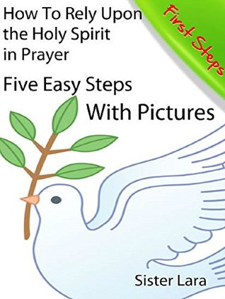How to Rely Upon the Holy Spirit in Prayer Five Easy Steps With Pictures: Online School of Prayer With Christ