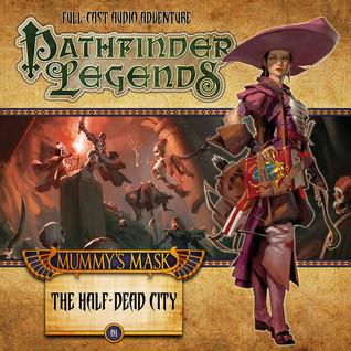 Pathfinder Legends: Mummy's Mask: The Half-Dead City (Pathfinder Legends, #2.1)