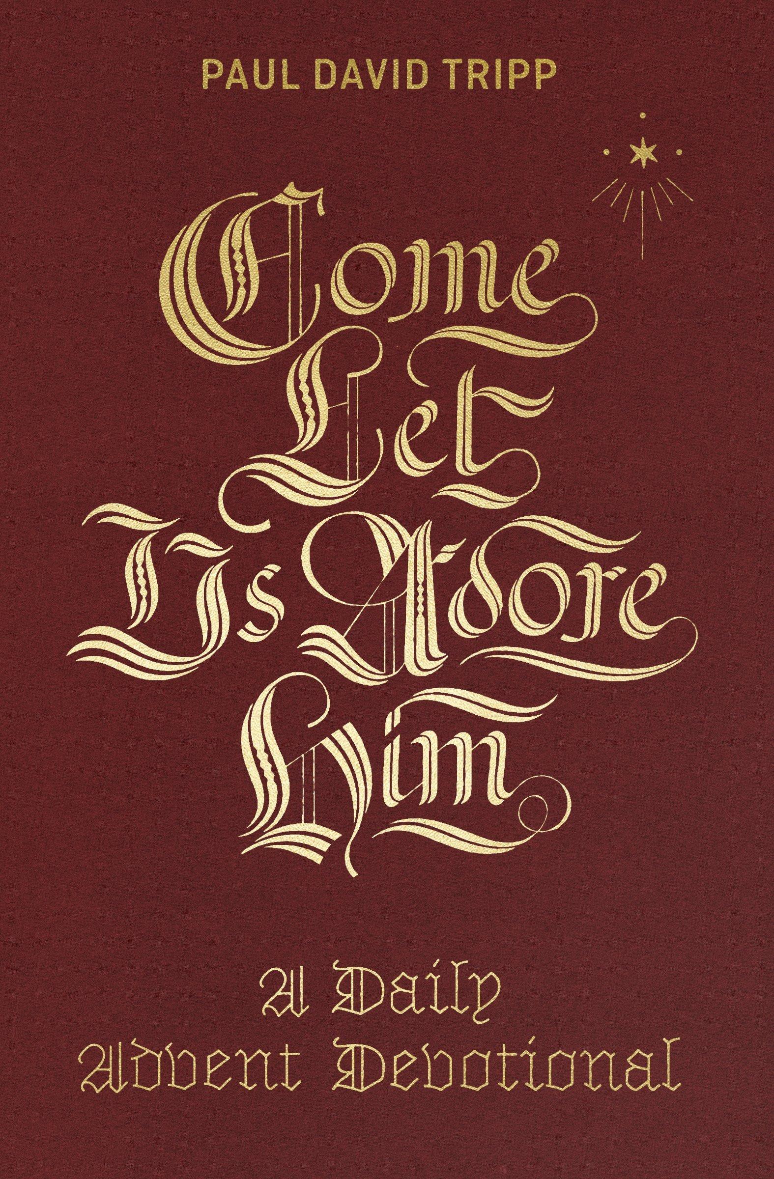 Come, Let Us Adore Him: A Daily Advent Devotional