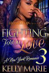 Fighting for Our Love 3 by Kelly Marie