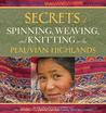 Secrets of Spinning, Weaving, and Knitting in the Peruvian Hi... by Nilda Callanaupa Alvarez