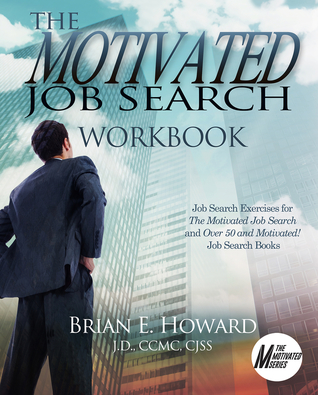 The Motivated Job Search Workbook: Job Search Exercises for The Motivated Job Search and Over 50 and Motivated! Job Search Books