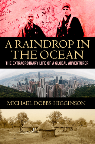 A Raindrop in the Ocean: The Extraordinary Life of a Global Adventurer