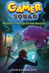 Attack of the Not-So-Virtual Monsters (Gamer Squad #1)
