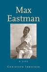 Max Eastman: A Life