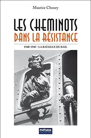 Les cheminots dans la Résistance: 1940-1945 La Bataille du Rail