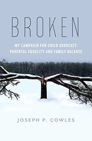 Broken: My campaign for Child Advocacy, Parental Equality and Family Balance