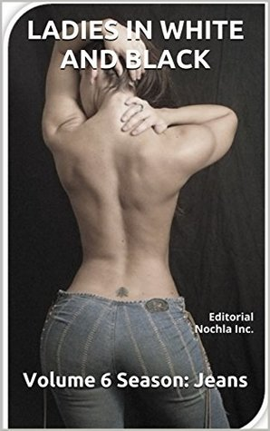 LADIES IN WHITE AND BLACK: Editorial Nochla Inc. (ADULT MAGAZINE B/N Book 6)