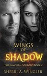 Wings of Shadow (The Immortal Sorrows, #2)