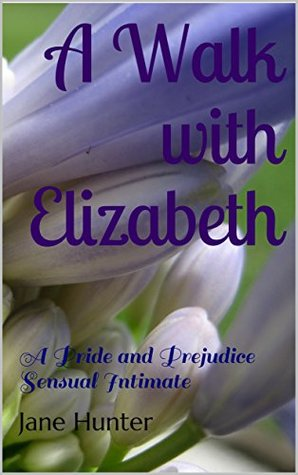 A Walk with Elizabeth: A Pride and Prejudice Sensual Intimate (A Scandalous Proposal #1)