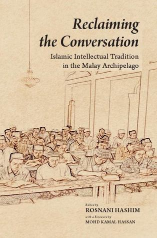 Reclaiming the Conversation: Islamic Intellectual Tradition in the Malay Archipelago