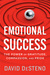 Emotional Success: How Three Key Emotions Provide What We Want and Need from Life