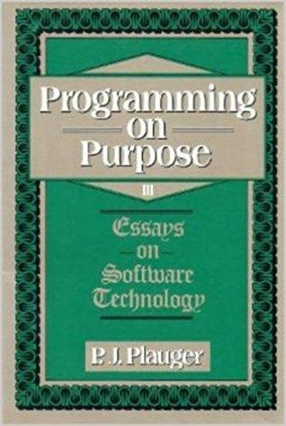 Programming On Purpose III: Essays On Software Technology