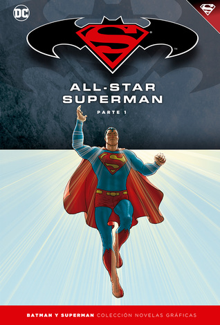 All-Star Superman, Parte 1 (Colección Novelas Gráficas Batman y Superman, volumen 7)