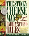 The Stinky Cheese Man and Other Fairly Stupid Tales