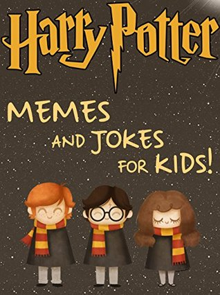 Harry Potter: Harry Potter Memes and Jokes for Kids 2017!: Pokemon Memes Included, Ultimate Memes, Memes For Kids, Memes Free, Pikachu Books