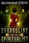 Evangeline and the Spiritualist by Madeleine D'Este