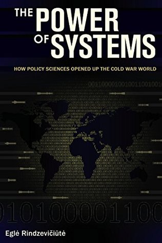 The Power of Systems: How Policy Sciences Opened Up the Cold War World (Cornell Studies in Classical Philology | Townsend Lectures Series)