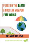 Peace on the Earth  A Nuclear Weapons Free World by Amit Ray