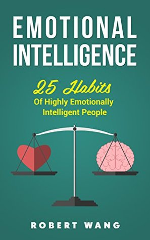 Emotional Intelligence: 25 Habits of Highly Emotionally Intelligent People
